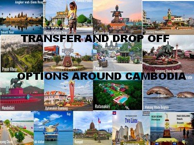 TRANSFER AND DROP OFF OPTIONS AROUND CAMBODIA-angkor Friendly Driver